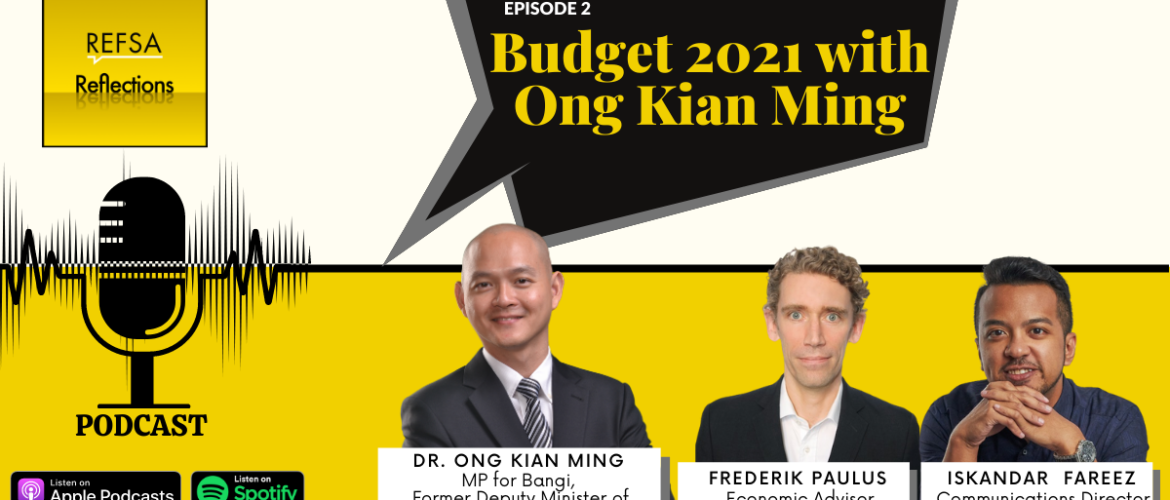 REFSA Reflections: Episode 2 - Budget 2021 with Ong Kian Ming