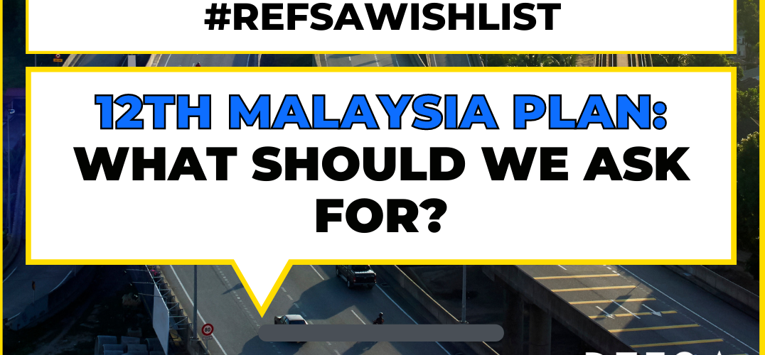 #REFSAWishlist -12th Malaysia Plan: What Should We Ask For?